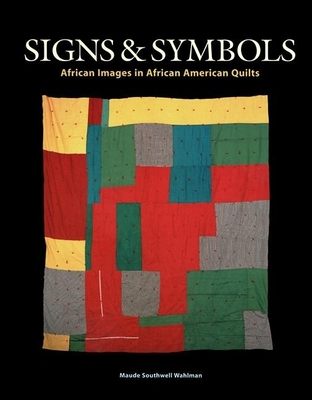 Signs & Symbols: African Images in African American Quilts - Wahlman, Maude Southwell