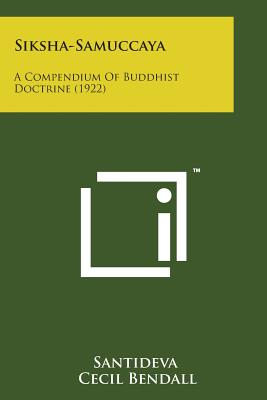 Siksha-Samuccaya: A Compendium of Buddhist Doctrine (1922) - Santideva, and Bendall, Cecil (Translated by), and Rouse, W H D (Translated by)