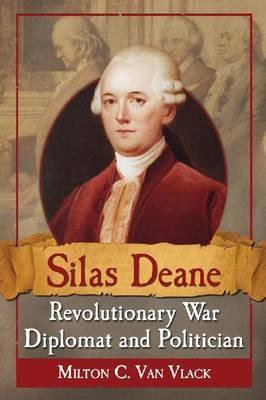 Silas Deane, Revolutionary War Diplomat and Politician - Van Vlack, Milton C