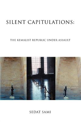 Silent Capitulations: The Kemalist Republic Under Assault - Sami, Sedat