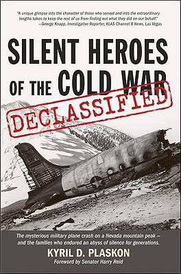Silent Heroes of the Cold War: Declassified: The Mysterious Military Plane Crash on a Nevada Mountain Peak - And the Families Who Suffered an Abyss of Silence for Generations. - Plaskon, Kyril D