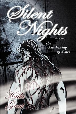 Silent Nights Book Two: The Awakening of Scars - Gant, Kaila