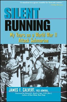 Silent Running: My Years on a World War II Attack Submarine - Calvert, James F, and Calvert