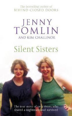 Silent Sisters: The True Story of Two Sisters Who Shared a Nightmare and Survived - Tomlin, Jenny, and Challinor, Kim