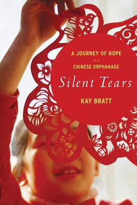 Silent Tears: A Journey of Hope in a Chinese Orphanage - Bratt, Kay