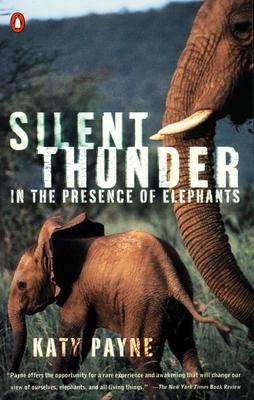 Silent Thunder: In the Presence of Elephants - Payne, Katy