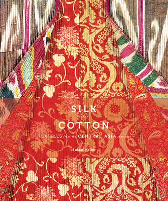 Silk and Cotton: Textiles from the Central Asia That Was - Meller, Susan