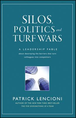 Silos, Politics and Turf Wars: A Leadership Fable about Destroying the Barriers That Turn Colleagues Into Competitors - Lencioni, Patrick M