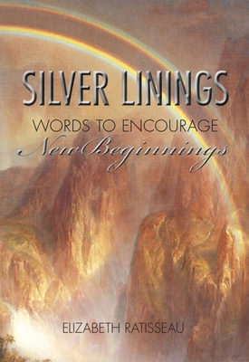 Silver Linings: Words to Encourage New Beginnings - Ratisseau, Elizabeth (Editor)