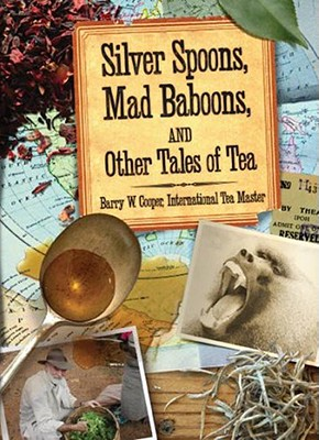 Silver Spoons, Mad Baboons, and Other Tales of Tea - Copper, Barry W