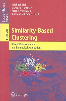 Similarity-Based Clustering: Recent Developments and Biomedical Applications - Villmann, Thomas (Editor), and Biehl, M (Editor), and Hammer, Barbara (Editor)