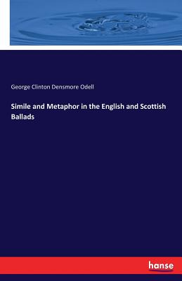 Simile and Metaphor in the English and Scottish Ballads - Odell, George Clinton Densmore