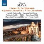 Simon Mayr: Concerto bergamasco; Keyboard Concerto; Trio Concertante
