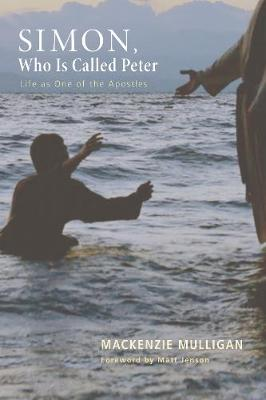 Simon, Who Is Called Peter: Life as One of the Apostles - Mulligan, MacKenzie, and Jenson, Matt (Foreword by)