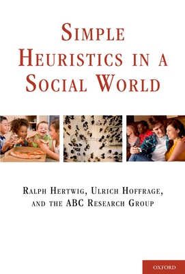 Simple Heuristics in a Social World - Hertwig, Ralph, Professor (Editor), and Hoffrage, Ulrich, Professor (Editor), and Research Group, Abc (Editor)