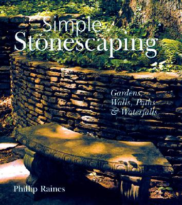 Simple Stonescaping: Gardens, Walls, Paths & Waterfalls - Raines, Phillip