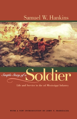 Simple Story of a Soldier: Life and Service in the 2nd Mississippi Infantry - Hankins, Samuel W, and Marszalek, John F (Introduction by)