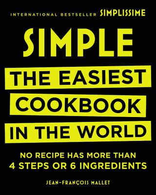 Simple: The Easiest Cookbook in the World - Mallet, Jean-Francois (Original Author)