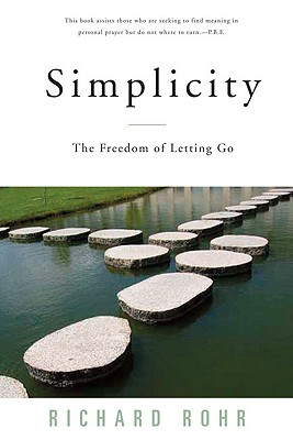 Simplicity: The Freedom of Letting Go - Rohr, Richard, Father, Ofm