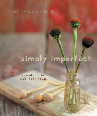Simply Imperfect: Revisiting the Wabi-Sabi House - Griggs-Lawrence, Robyn