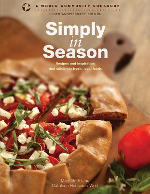 Simply in Season: Recipes and Inspiration That Celebrate Fresh, Local Foods - Lind, Mary Beth, and Hockman-Wert, Cathleen