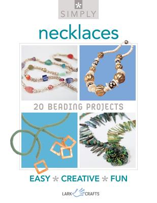 Simply Necklaces: 20 Beading Projects - Lark Books