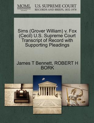 Sims (Grover William) V. Fox (Cecil) U.S. Supreme Court Transcript of Record with Supporting Pleadings - Bennett, James T, and Bork, Robert H