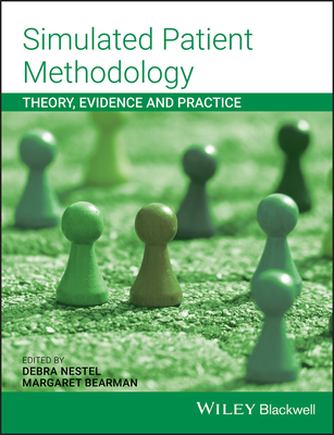 Simulated Patient Methodology - Theory, Evidence and Practice - Nestel, Debra, and Bearman, Margaret