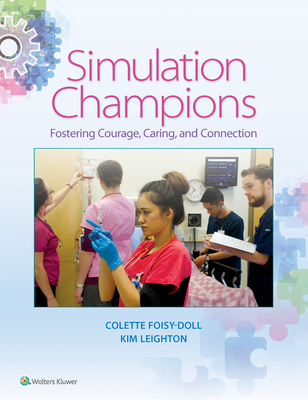 Simulation Champions: Fostering Courage, Caring, and Connection - Foisy-Doll, Colette (Editor), and Leighton, Kim (Editor)