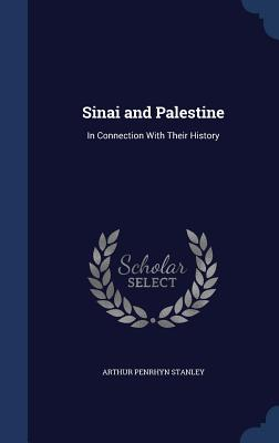 Sinai and Palestine: In Connection with Their History - Stanley, Arthur Penrhyn