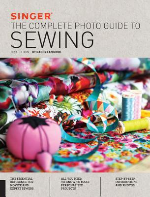 Singer: The Complete Photo Guide to Sewing - Langdon, Nancy