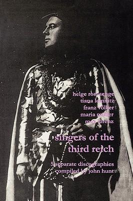 Singers of the Third Reich. 5 Discographies: .Helge Roswange (Roswange), Tiana Lemnitz, Franz Volker (Vokler), Maria Muller (Muller), Max Lorenz. [2001]. - Hunt, John