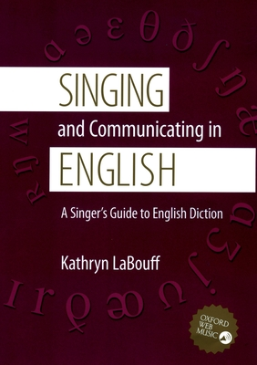 Singing and Communicating in English: A Singer's Guide to English Diction - Labouff, Kathryn