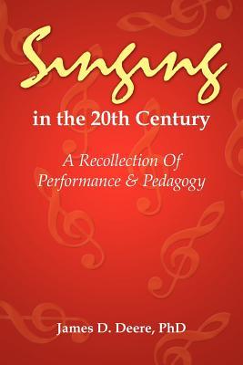 Singing in the 20th Century - James D Deere, Phd, and Deere, James D