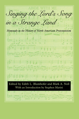 Singing the Lord's Song in a Strange Land: Hymnody in the History of North American Protestantism - Blumhofer, Edith L, Professor (Editor)