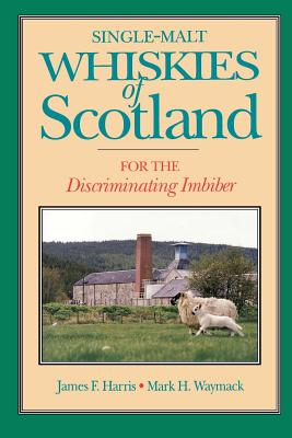 Single-Malt Whiskies of Scotland: For the Discriminating Imbiber - Harris, James F, and Waymack, Mark H