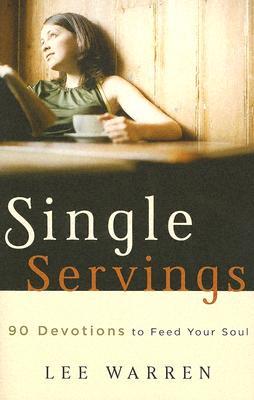 Single Servings: 90 Devotions to Feed Your Soul - Warren, Lee