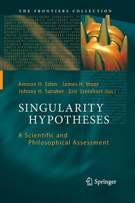 Singularity Hypotheses: A Scientific and Philosophical Assessment - Eden, Amnon H (Editor), and Moor, James H (Editor), and Soraker, Johnny H (Editor)