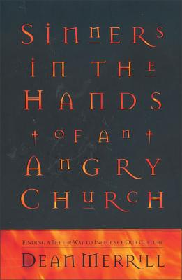Sinners in the Hands of an Angry Church: Finding a Better Way to Influence Our Culture - Merrill, Dean