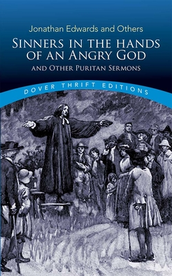 Sinners in the Hands of an Angry God and Other Puritan Sermons - Edwards, Jonathan
