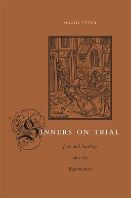 Sinners on Trial: Jews and Sacrilege after the Reformation - Teter, Magda