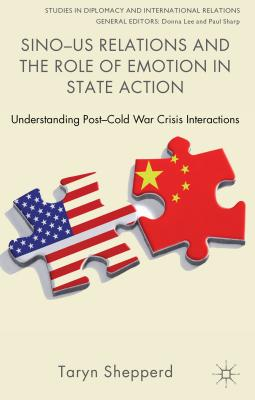 Sino-US Relations and the Role of Emotion in State Action: Understanding Post-Cold War Crisis Interactions - Shepperd, T