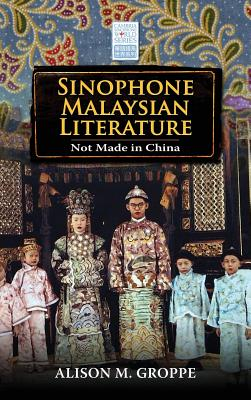 Sinophone Malaysian Literature: Not Made in China - Groppe, Alison M