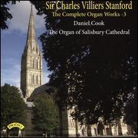 Sir Charles Villiers Stanford: The Complete Organ Works, Vol. 3 - Daniel Cook (organ)