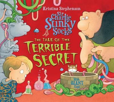 Sir Charlie Stinky Socks: The Tale of the Terrible Secret - Stephenson, Kristina