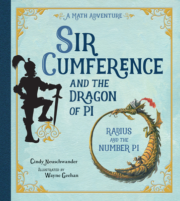 Sir Cumference and the Dragon of Pi -