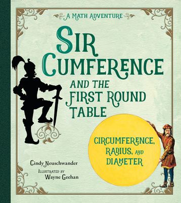 Sir Cumference: And the First Round Table - Neuschwander, Cindy