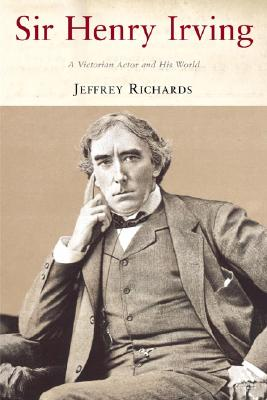Sir Henry Irving: A Victorian Actor and His World - Richards, Jeffrey, Professor