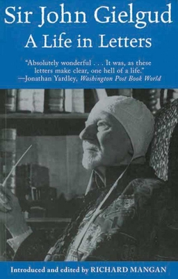 Sir John Gielgud: A Life in Letters - Gielgud, John, Sir, and Mangan, Richard (Editor)