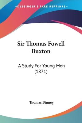 Sir Thomas Fowell Buxton: A Study for Young Men (1871) - Binney, Thomas